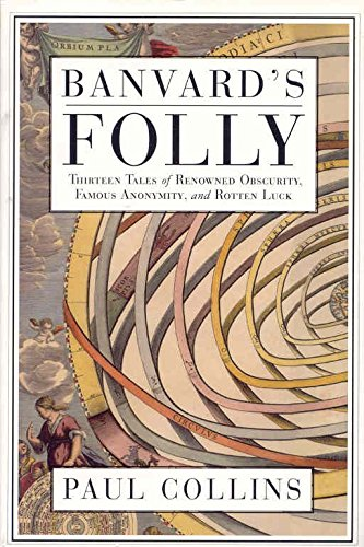 BANVARD'S FOLLY: Tales of Renowned Obscurity, Famous: Tales of Renowned Obscurity, Famous Anonymity and Rotten Luck
