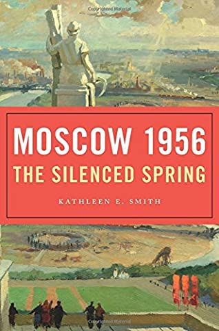 Moscow 1956: The Silenced Spring (Silenced By History)