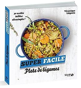 Plats de légumes - super facile (French Edition) by [LIEGEOIS, Véronique]