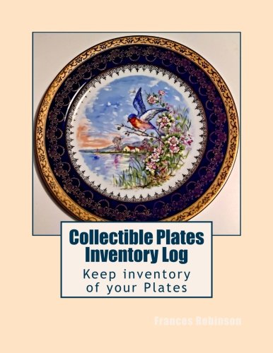 Plates Collectibles Collector - Collectible Plates Inventory Log: Keep inventory of your Plates (of all types) in the Collectible Plates Inventory Log. Track up to 1000 items in one convenient book.