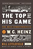 img - for The Top of His Game: The Best Sportswriting of W. C. Heinz: A Library of America Special Publication book / textbook / text book