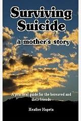 Surviving Suicide: a mother's story Kindle Edition