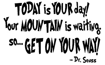 Amazoncom Byyoursidedecal Today Is Your Dayyour Mountain Is