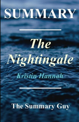 Summary - The Nightingale: Novel by Kristin Hannah (The Nightingale: A Novel Summary - Book, Paperback, Hardcover Book 1)