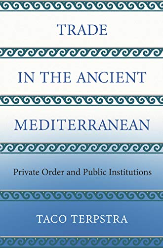 Trade in the Ancient Mediterranean: Private Order and Public Institutions (The Princeton Economic History of the Western World)