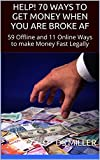 HELP! 70 WAYS TO GET MONEY WHEN YOU ARE BROKE AF: 59 Offline and 11 Online Ways to make Money Fast Legally