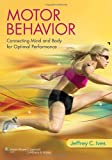 Motor Behavior: Connecting Mind and Body for Optimal Performance, Jeffrey C. Ives Ph.D., 1451175892