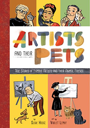 Artists and Their Pets: True Stories of Famous Artists and Their Animal (Famous Artist Pablo Picasso)