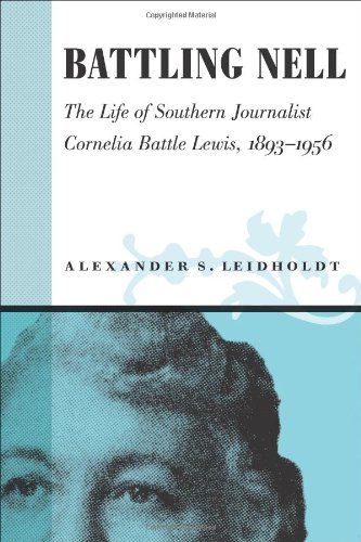 Battling Nell: The Life of Southern Journalist Corneila Battle Lewis, 1893–1956 (Southern Biography Series) PDF