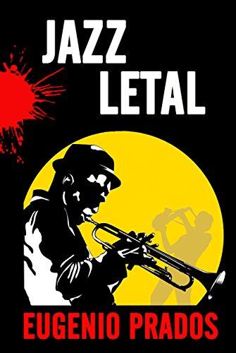 Descargar Libro Jazz Letal: Una Mezcla Perfecta Entre Novela Negra Y Misterio. Eugenio Prados