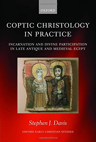Coptic Christology in Practice: Incarnation and Divine Participation in Late Antique and Medieval Egypt (Oxford Early Christian Studies) by Oxford University Press