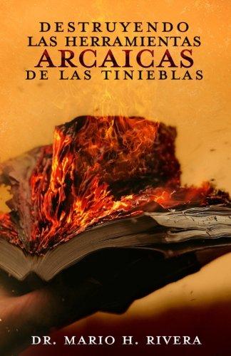 Destruyendo Las Herramientas Arcaicas De Las Tinieblas (Spanish Edition)
