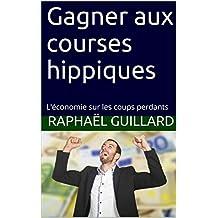 Gagner aux courses hippiques: L'économie sur les coups perdants (French Edition)