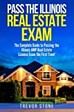 img - for Pass the Illinois Real Estate Exam: The Complete Guide to Passing the Illinois AMP Real Estate License Exam the First Time! book / textbook / text book