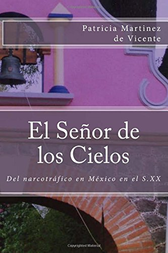 Descargar Libro El Señor De Los Cielos: Del Narcotráfico En México Durante El S. Xx De Patricia Martínez Patricia Martínez De Vicente