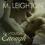 Tough Enough: Tall, Dark, and Dangerous, Book 2 | M. Leighton