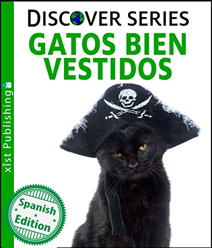 Gatos Bien Vestidos (Cats All Dressed Up) (Xist Kids Spanish Books) (Spanish Edition) -