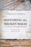 img - for Restoring the Broken Walls of Past Generations: Discovering the Forgotten Ministry of Jesus Christ book / textbook / text book