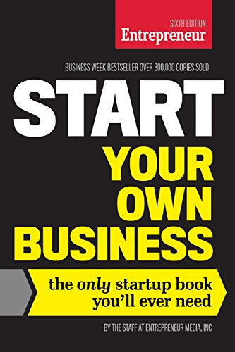 - Start Your Own Business, Sixth Edition: The Only Startup Book You'll Ever Need