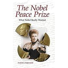 The Nobel Peace Prize: What Nobel Really Wanted by Fredrik S. Heffermehl (2010-08-19)