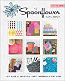 The Spoonflower Handbook: A DIY Guide to Designing Fabric, Wallpaper & Gift Wrap with 30+ Projects offers
