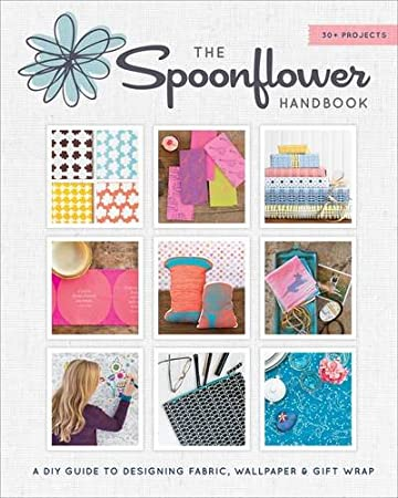 Spoonflower Handbook: A DIY Guide to Designing Fabric, Wallpaper, and Gift Wrap with