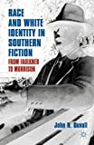 Race and White Identity in Southern Fiction : From Faulkner to Morrison, Duvall, John N., 023034044X