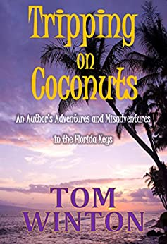 Tripping on Coconuts: An Author's Adventures and Misadventures in the Florida Keys by [Winton, Tom]
