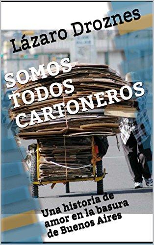 Descargar Libro Somos Todos Cartoneros: Una Historia De Amor En La Basura De Buenos Aires Lázaro Droznes