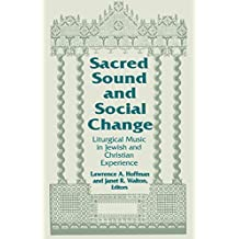 Sacred Sound and Social Change: Liturgical Music in Jewish and Christian Experience (Two Liturgical Traditions)