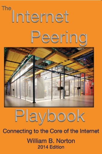 The 2014 Internet Peering Playbook  Connecting To The Core Of The Internet
