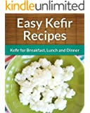 Kefir Recipes: Kefir for Breakfast, Lunch and Dinner (The Easy Recipe)