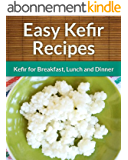Kefir Recipes: Kefir for Breakfast, Lunch and Dinner (The Easy Recipe) (English Edition)