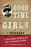 Good Time Girls of Colorado: A Red-Light History of the Centennial State