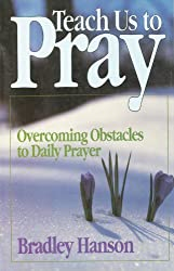 Teach Us to Pray: Overcoming Obstacles to Daily Prayer