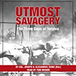 Utmost Savagery: The Three Days of Tarawa | Colonel Joseph H. Alexander United States Marine Corps (Ret.)