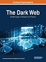 The Dark Web: Breakthroughs in Research and Practice Front Cover