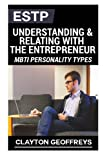 ESTP: Understanding & Relating with the Entrepreneur (MBTI Personality Types)