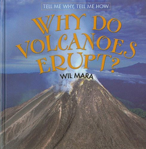Why Do Volcanoes Erupt? (Tell Me Why, Tell Me How)