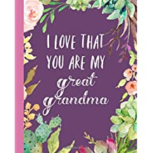 I love that you are my Great Grandma: Gifts for Grandmother, Journal, Notebook, From Granddaughter, Grandson, Grandchildren,Grandkids,Christmas,Birthday,Mother's Day, Present ideas, Lovely & Thoughtful
