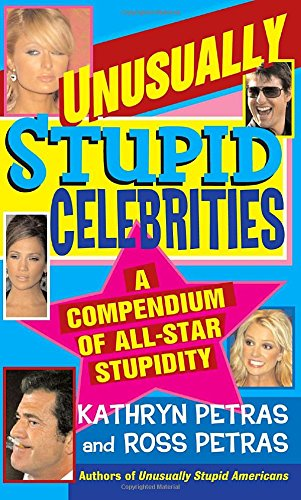 Unusually Stupid Celebrities: A Compendium of All-Star Stupidity