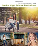 The Photographers MBA, Senior High School Portraiture: Everything You Need to Know to Run a Successful Business