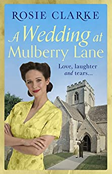 A Wedding at Mulberry Lane: A heart-warming, war time family saga (The Mulberry Lane Series Book 2) by [Clarke, Rosie]