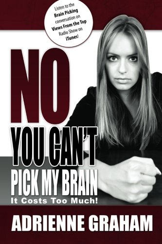 No, You Can't Pick My Brain: It Costs Too Much