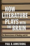 How Literature Plays with the Brain, Paul B. Armstrong, 1421410028