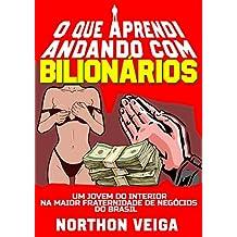 O Que Aprendi Andando com Bilionários: Um Jovem do Interior na Maior Fraternidade de Negócios do Brasil