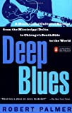 Deep Blues: A Musical and Cultural History of the Mississippi Delta, Robert Palmer, 0140062238