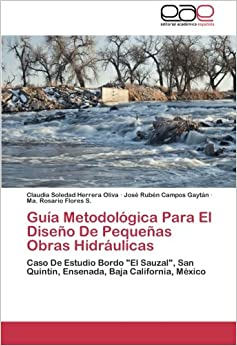 Guía Metodológica Para El Diseño De Pequeñas Obras Hidráulicas: Caso De Estudio Bordo 'El Sauzal', San Quintín, Ensenada, Baja California, México