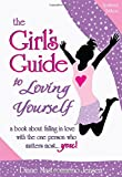 The Girl's Guide to Loving Yourself, Diane Mastromarino Jensen, 1598426001