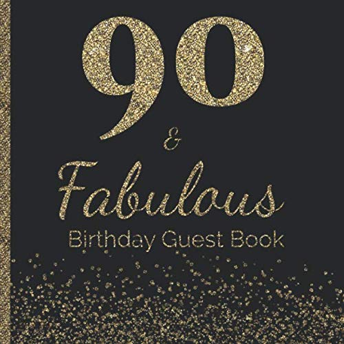 90 &  Fabulous Birthday Guest Book: 90th - Ninetieth Hand Drawn Designs Keepsake Memento Gift Book For Family Friends To Write In With Messages Good Wishes And Comments Gold -